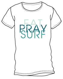 Eat Pray Surf shirt
